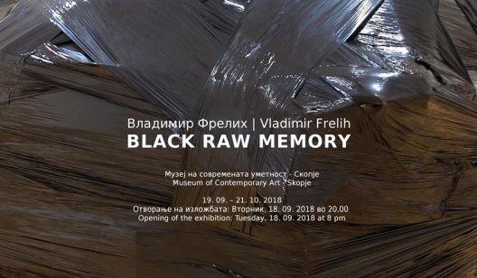 """""""Black raw memory"""" – изложба на Владимир Фрелих во МСУ"""