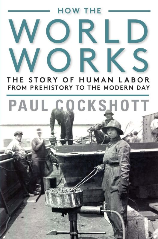 Како работи светот:  Приказна за човечкиот труд од праисторија до модерна ера